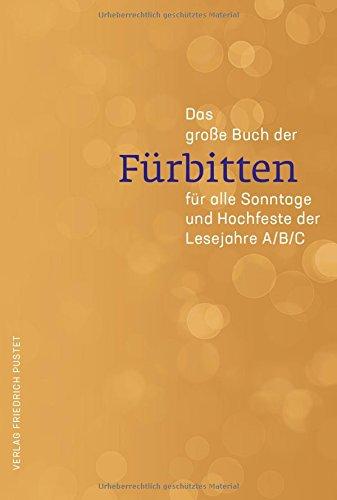 Das große Buch der Fürbitten: für alle Sonntage und Hochfeste der Lesejahre A/B/C
