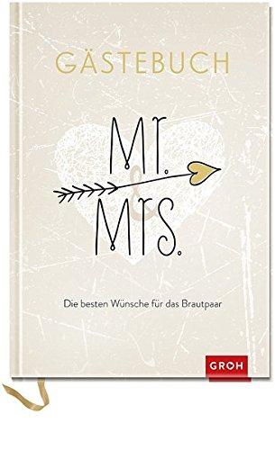 Mr. & Mrs. Die besten Wünsche für das Brautpaar: Gästebuch (Geschenkewelt Mr. & Mrs.) (GROH Erinnerungsalbum)
