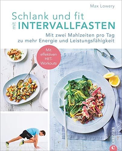 Intervallfasten: Schlank und fit durch Intervallfasten. Mit zwei Mahlzeiten pro Tag zu mehr Energie und Leistungsfähigkeit. Abnehmen mit Kurzzeitfasten. Gesunde Esspausen.