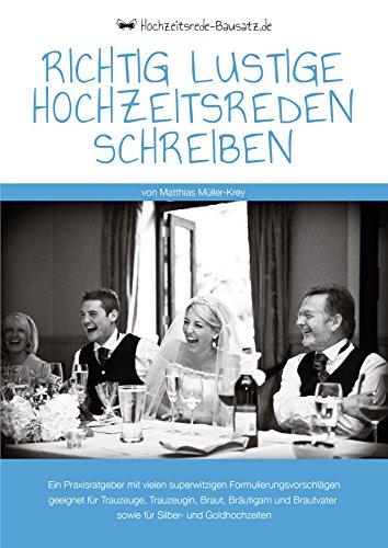 Richtig lustige Hochzeitsreden schreiben: Ein Praxisratgeber mit vielen witzigen Formulierungsvorschlägen