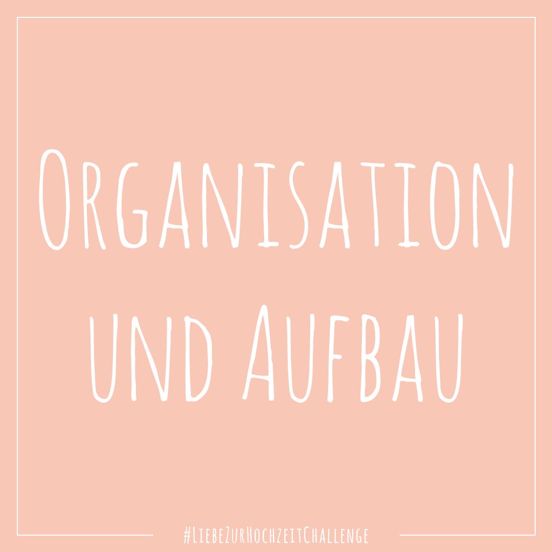 Liebe zur Hochzeit Instagram Challenge: Organisation und Aufbau