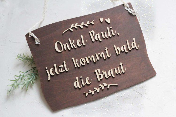 Onkel Pauli, jetzt kommt bald die Braut Holzschild für die Trauung
